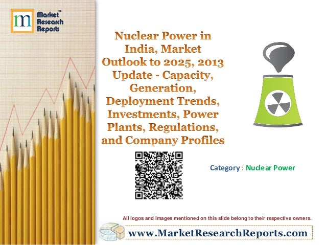 www.MarketResearchReports.com Category : Nuclear Power All logos and Images mentioned on this slide belong to their respec...
