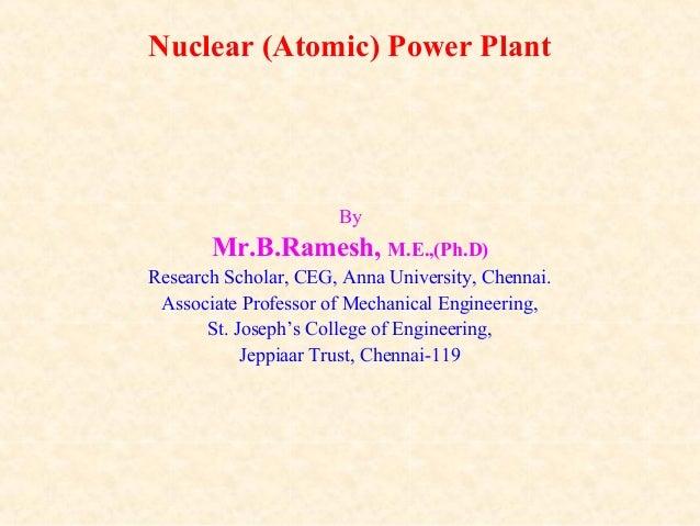 Nuclear (Atomic) Power Plant By Mr.B.Ramesh, M.E.,(Ph.D) Research Scholar, CEG, Anna University, Chennai. Associate Profes...
