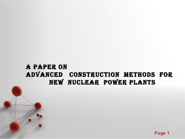 Page 1 A PAPER ON ADVANCED CONSTRUCTION METHODS FOR NEW NUCLEAR POWER PLANTS
