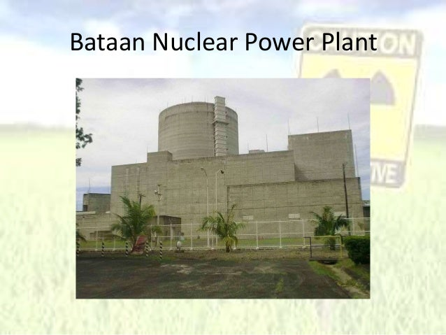 rationalizing the bataan nuclear power plant Bataan nuclear power plant is a nuclear power plant, completed but never fueled, on bataan peninsula, 100 kilometres (62 mi) west of manila in the philippines it is located on a 357 square kilometre government reservation at napot point in morong, bataan it was the philippines' only attempt at building a nuclear power.