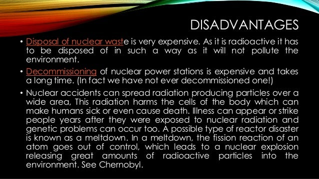 the advantage and disadvantages of plutonium What are the advantages and disadvantages of nuclear fission what are the advantages and disadvantages of exoskeletons such as uranium and plutonium.