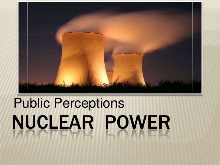 Public Perceptions<br />Nuclear  power<br />