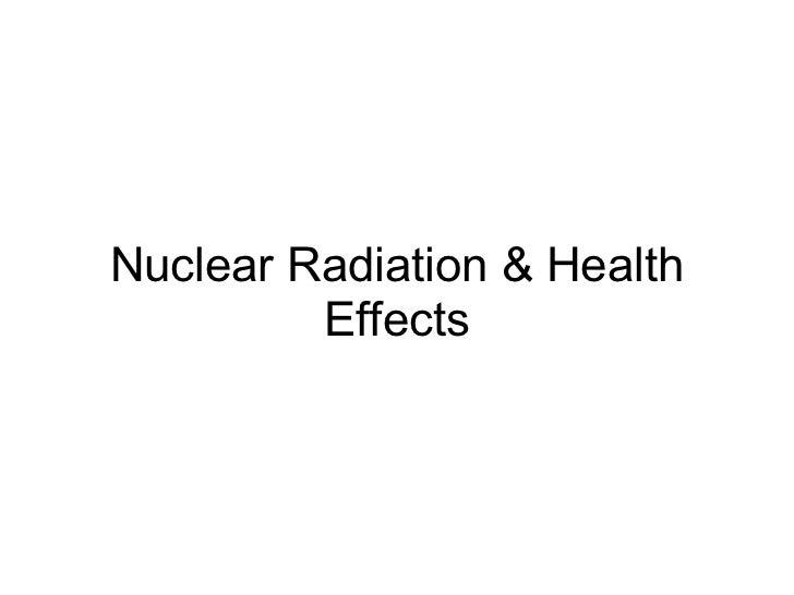 Nuclear Radiation & Health         Effects
