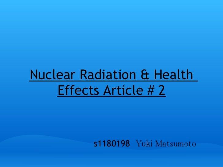 Nuclear Radiation & Health    Effects Article # 2          s1180198 Yuki Matsumoto