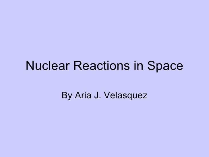 Nuclear Reactions in Space By Aria J. Velasquez