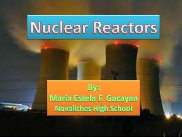 Reactor type Main Countries Number GWe Fuel Coolant Moderator Pressurised Water Reactor (PWR) US, France, Japa n, Russia, ...