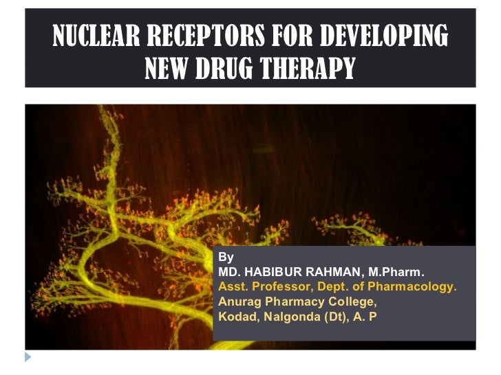 NUCLEAR RECEPTORS FOR DEVELOPING NEW DRUG THERAPY By  MD. HABIBUR RAHMAN, M.Pharm.  Asst. Professor, Dept. of Pharmacology...