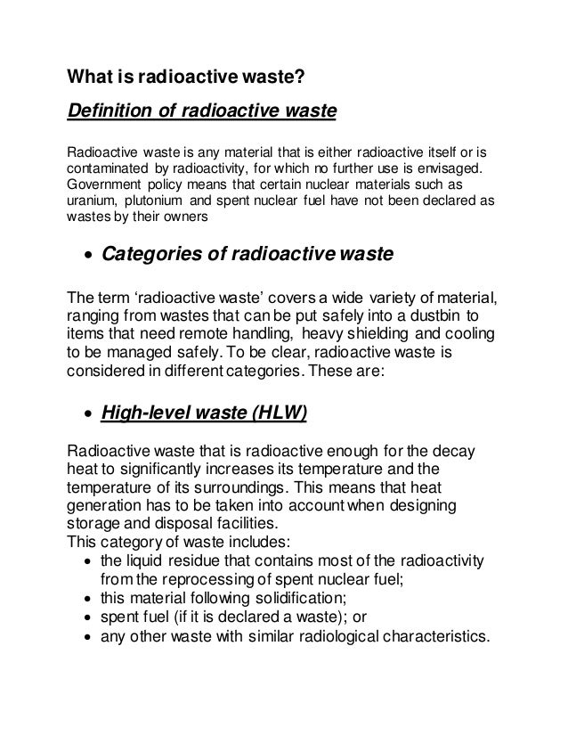 essay on nuclear waste disposal Nuclear energy : waste disposal essaysnuclear energy is a very effective and efficient source of power, but like all other industries the creation of electricity produces waste products these wastes must be handled with a great amount of care to prevent human injuries and minimize the negative imp.