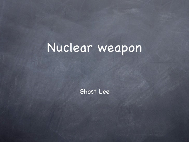 Nuclear weapon    Ghost Lee