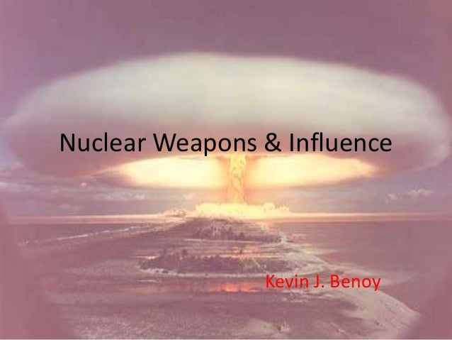 Nuclear Weapons & Influence Kevin J. Benoy