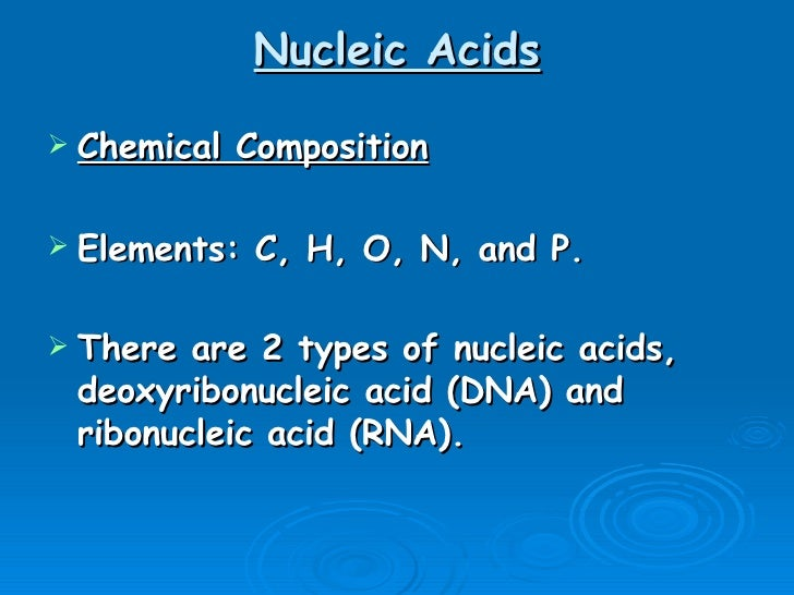 Nucleic Acids <ul><li>Chemical Composition </li></ul><ul><li>Elements: C, H, O, N, and P. </li></ul><ul><li>There are 2 ty...