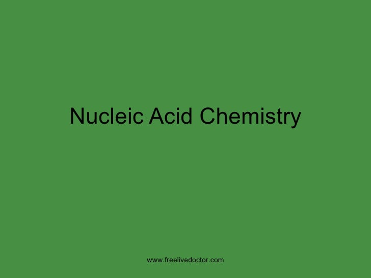 Nucleic Acid Chemistry www.freelivedoctor.com