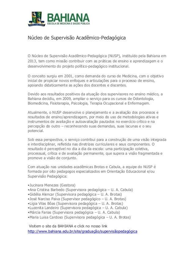 Núcleo de Supervisão Acadêmico-Pedagógica  O Núcleo de Supervisão Acadêmico-Pedagógica (NUSP), instituído pela Bahiana em ...