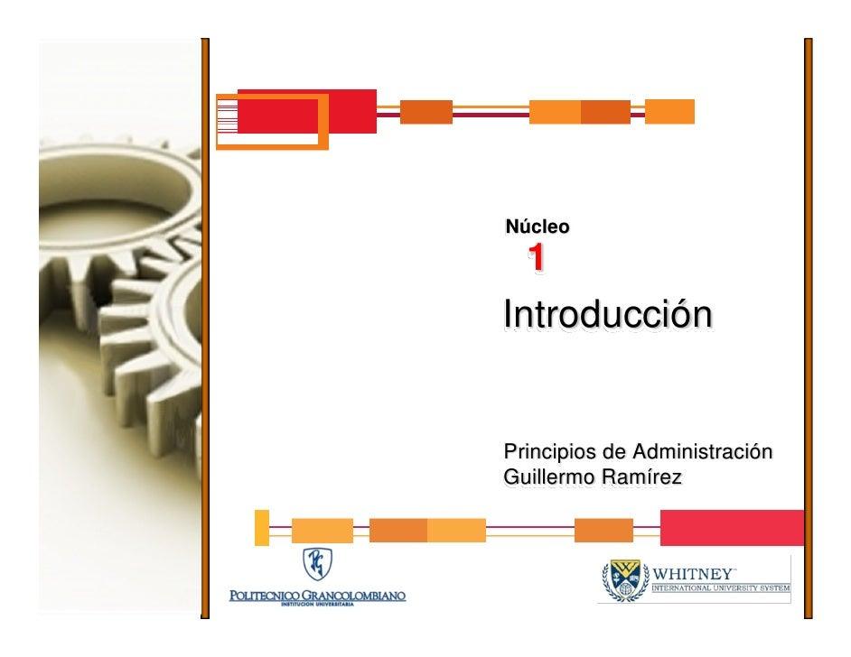 Núcleo   1 Introducción   Principios de Administración Guillermo Ramírez