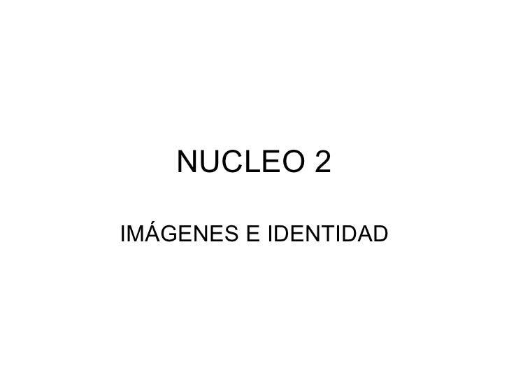 NUCLEO 2 IMÁGENES E IDENTIDAD