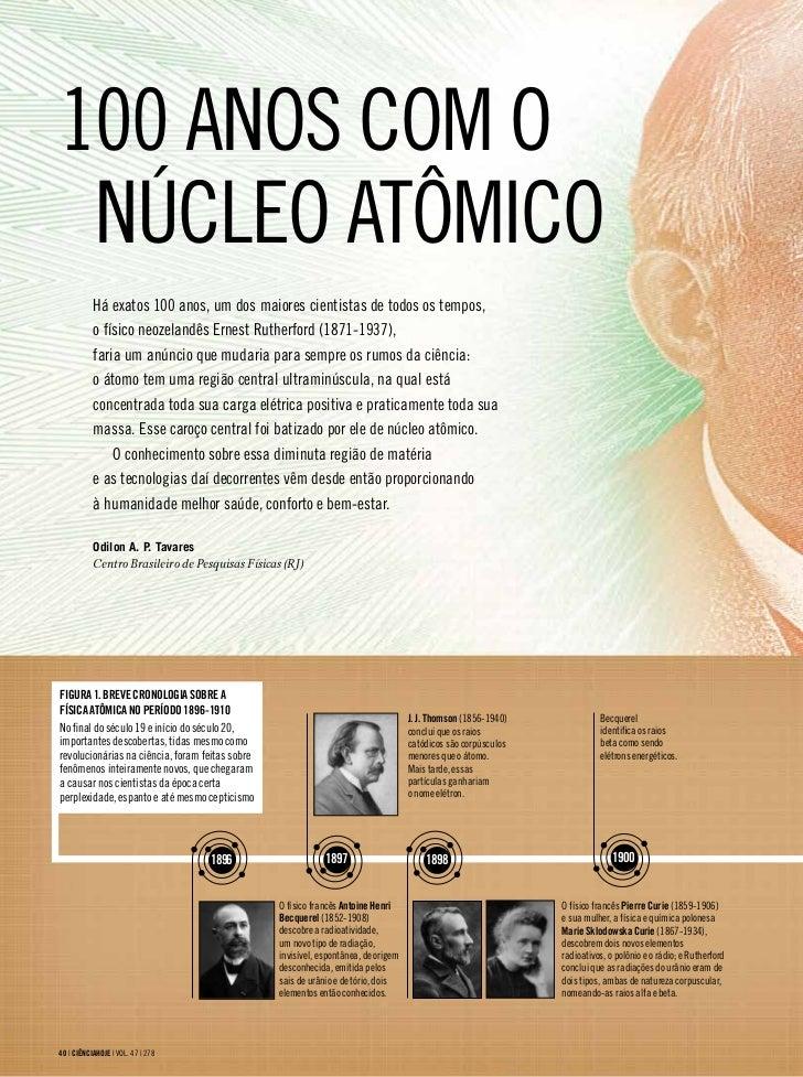 100 aNos com o NúclEo atômico           Há exatos 100 anos, um dos maiores cientistas de todos os tempos,           o físi...