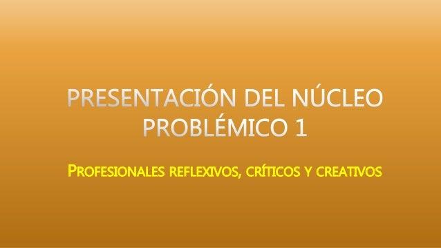 PROFESIONALES REFLEXIVOS, CRÍTICOS Y CREATIVOS