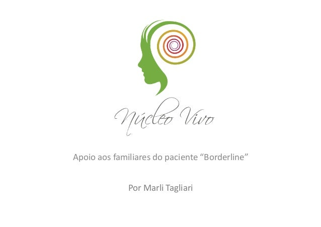 "Apoio aos familiares do paciente ""Borderline""                    Por Marli Tagliari"