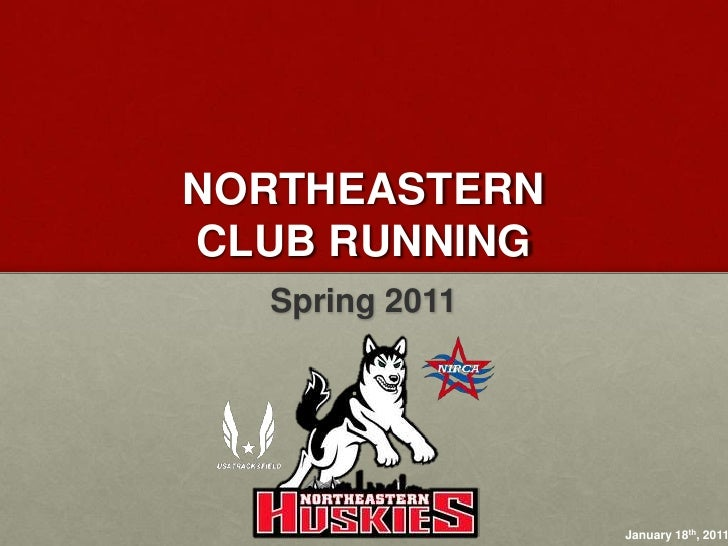 NortheasternClub Running<br />Spring 2011<br />January 18th, 2011<br />