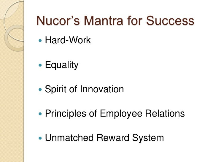 case study on nucor corp This case was prepared by vijay govindarajan of the tuck school of business at dartmouth the cooperation and help provided by f kenneth iverson, chairman, nucor corporation in preparing this case study is greatly appreciated it was written for class discussion and not to illustrate effective or ineffective management.