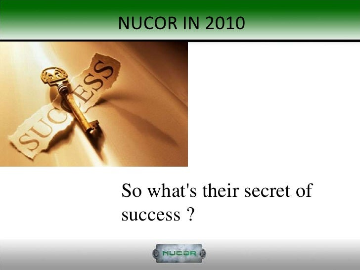 nucor strategic analysis The strategic analysis is intended to give an extremely far reaching strategic analysis of nucor and thereby explore the medium and long term problems and opportunities for nucor this provides a vital input to corporate planning and development.