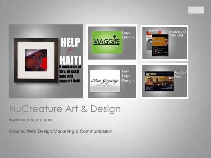 NuCreature Art & Design<br />www.nucreature.com<br />Graphic/Web Design/Marketing & Communication<br />