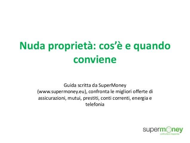 Nuda proprietà: cos'è e quando conviene Guida scritta da SuperMoney (www.supermoney.eu), confronta le migliori offerte di ...