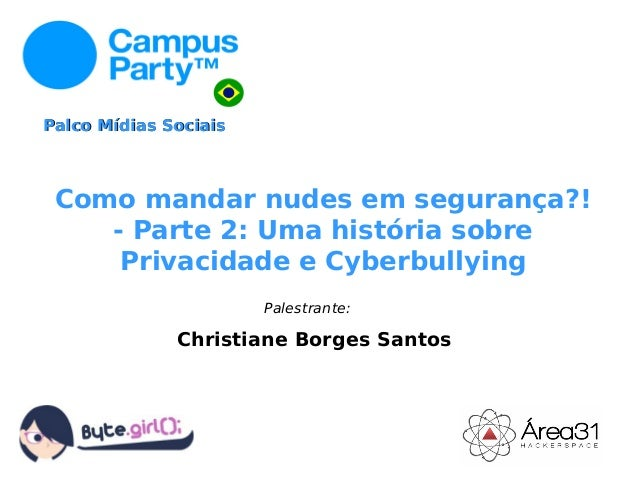 13ª Conferencia Latino-americana de Software Livre Como mandar nudes em segurança?! - Parte 2: Uma história sobre Privacid...