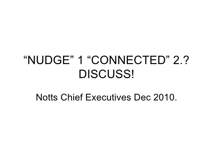"""""""NUDGE"""" 1 """"CONNECTED"""" 2.? DISCUSS! Notts Chief Executives Dec 2010."""