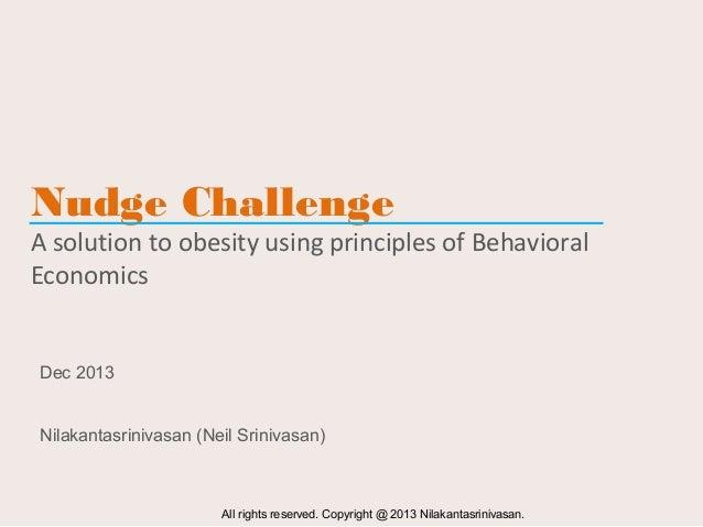 Nudge Challenge  A solution to obesity using principles of Behavioral Economics  Dec 2013 Nilakantasrinivasan (Neil Sriniv...