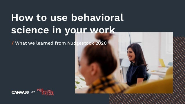 How to use behavioral science in your work / What we learned from Nudgestock 2020 at
