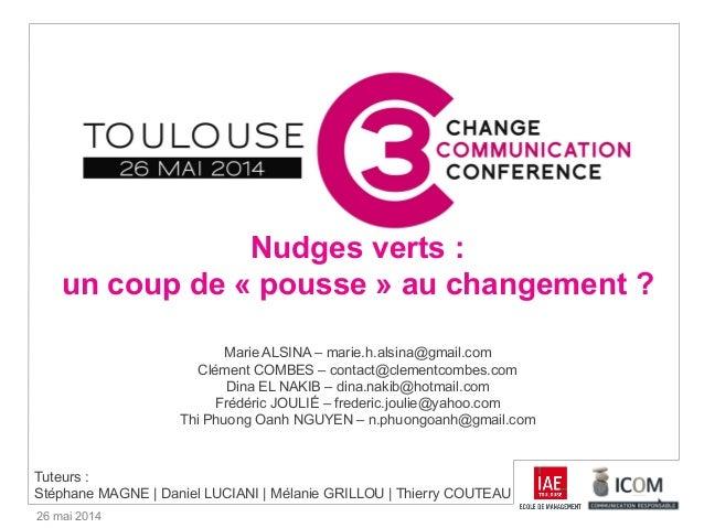 26 mai 2014 Nudges verts : un coup de « pousse » au changement ? Marie ALSINA – marie.h.alsina@gmail.com Clément COMBES – ...