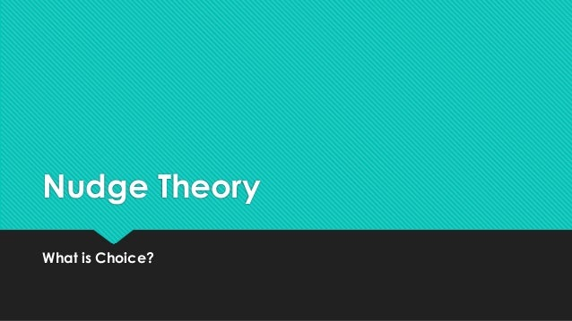 Nudge Theory What is Choice?