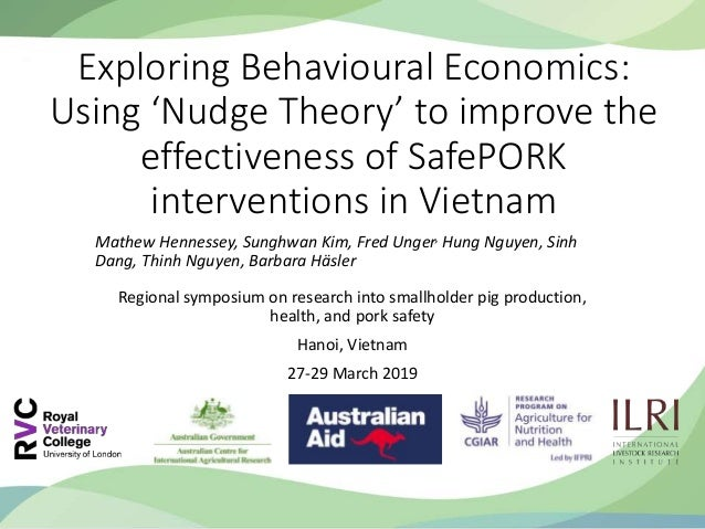 Exploring Behavioural Economics: Using 'Nudge Theory' to improve the effectiveness of SafePORK interventions in Vietnam Ma...