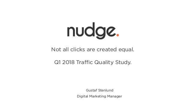 Gustaf Stenlund Digital Marketing Manager + Not all clicks are created equal. Q1 2018 Traffic Quality Study.
