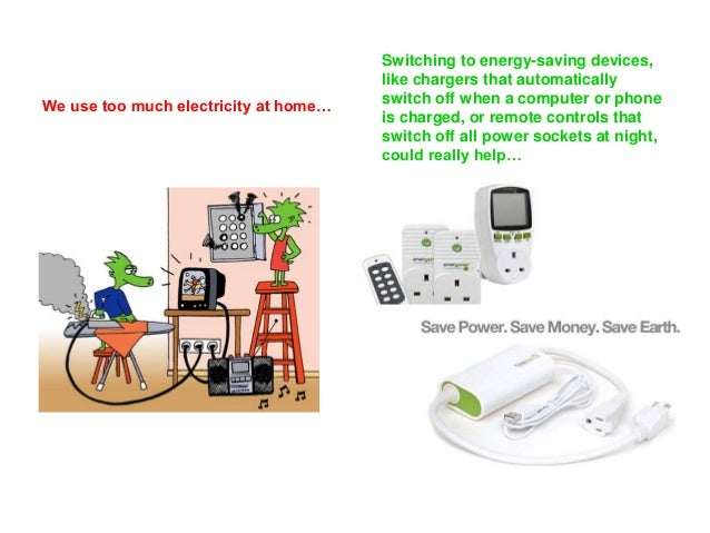 We use too much electricity at home…  Switching to energy-saving devices,  like chargers that automatically  switch off wh...