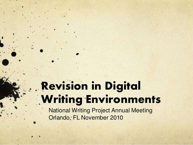 Revision in Digital Writing Environments National Writing Project Annual Meeting Orlando, FL November 2010