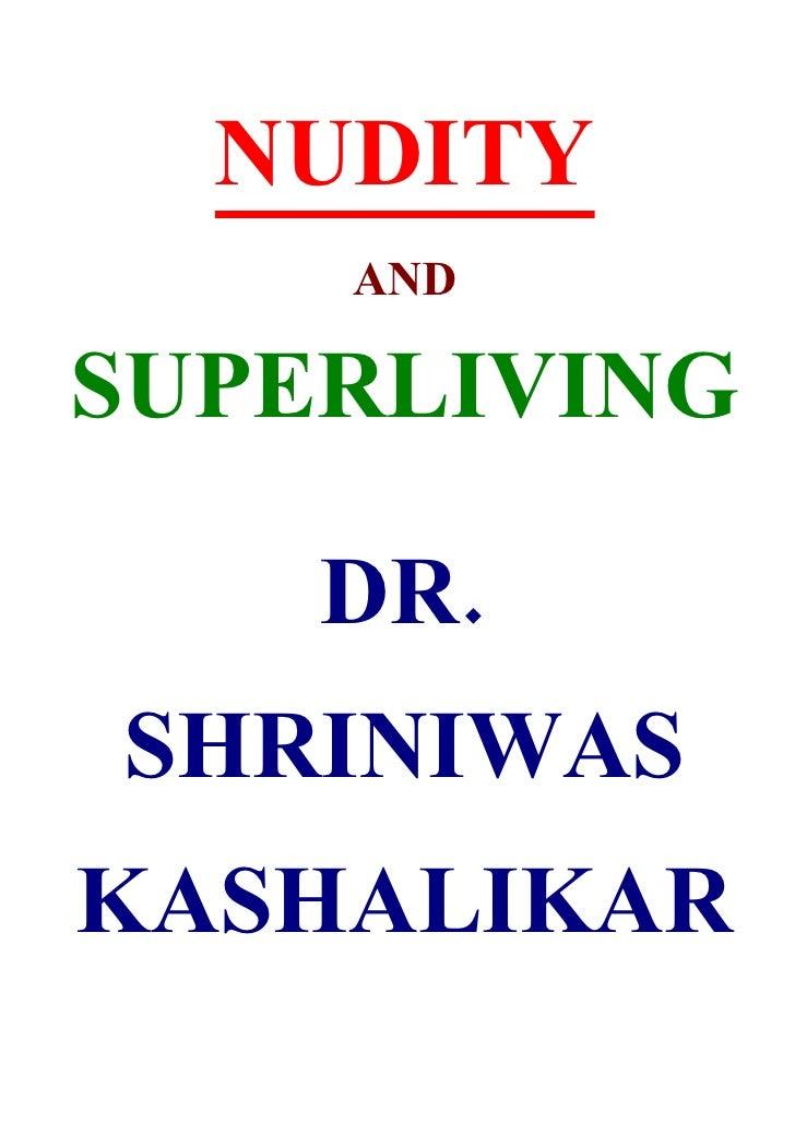 NUDITY     AND  SUPERLIVING      DR. SHRINIWAS KASHALIKAR