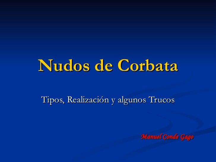 Nudos de Corbata Tipos, Realización y algunos Trucos                             Manuel Conde Gago