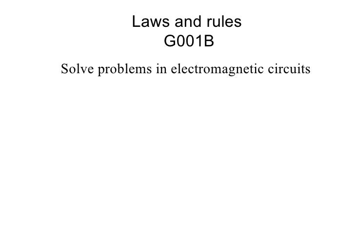 Laws and rules  G001B <ul><li>Solve problems in electromagnetic circuits </li></ul>
