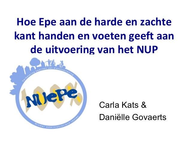 Hoe Epe aan de harde en zachtekant handen en voeten geeft aan   de uitvoering van het NUP                Carla Kats &     ...