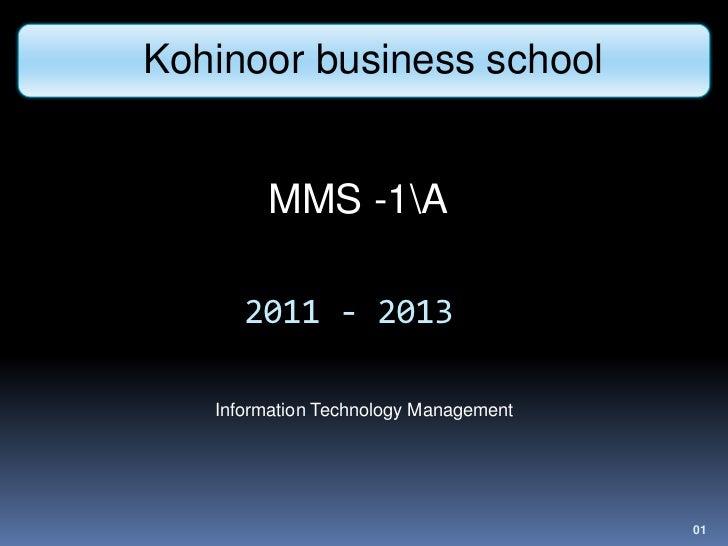 Kohinoor business school Kohinoor business school          MMS -1A        2011 - 2013     Information Technology Managemen...