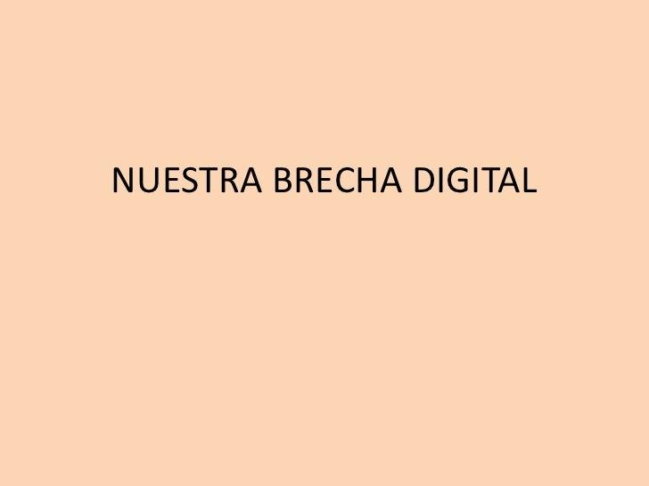 NUESTRA BRECHA DIGITAL<br />