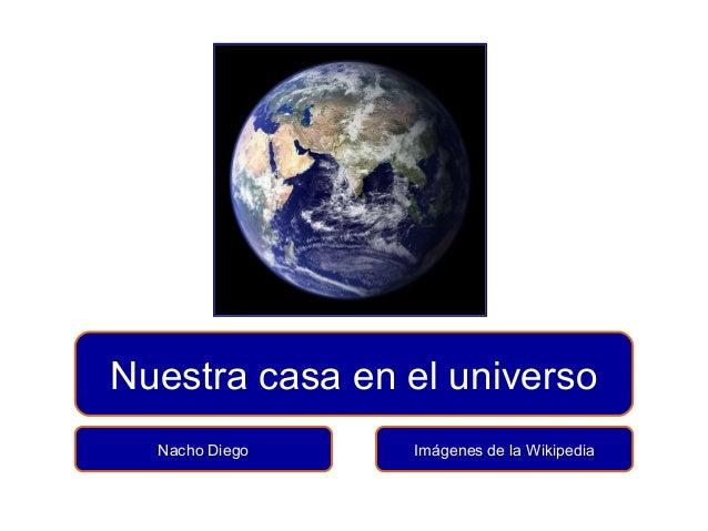 Nuestra casa en el universo Nacho Diego  Imágenes de la Wikipedia