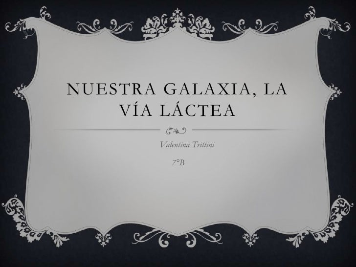 NUESTRA GALAXIA, LA    VÍA LÁCTEA        Valentina Trittini           7°B