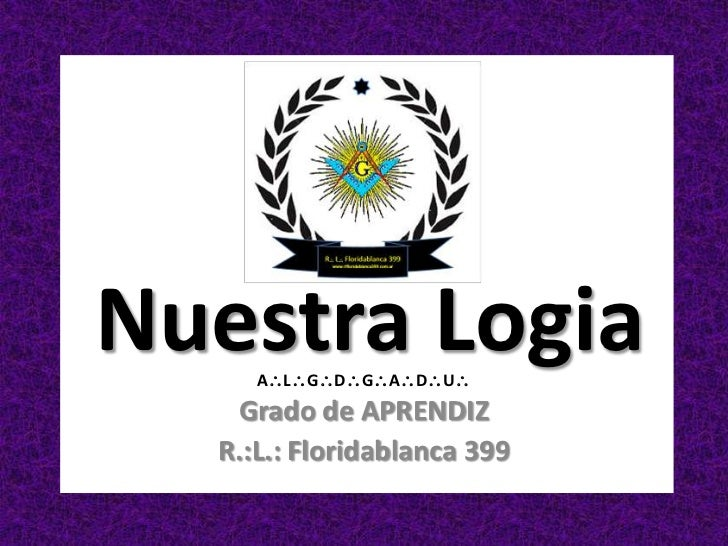 Nuestra Logia     ALGDGADU   Grado de APRENDIZ  R.:L.: Floridablanca 399