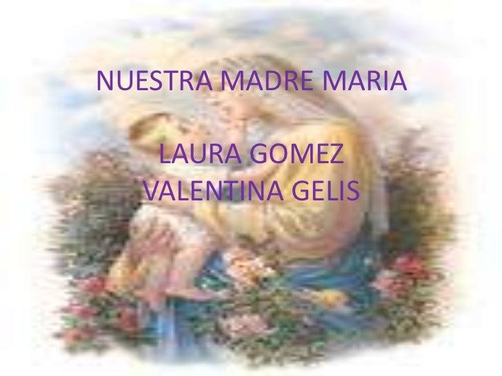 NUESTRA MADRE MARIALAURA GOMEZVALENTINA GELIS<br />