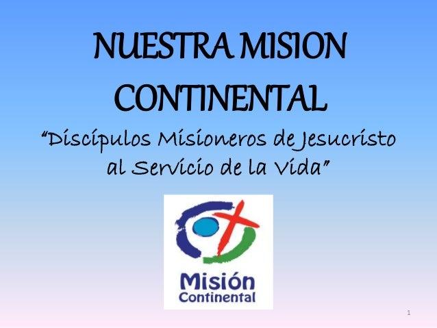 """NUESTRA MISION CONTINENTAL """"Discípulos Misioneros de Jesucristo al Servicio de la Vida"""" 1"""