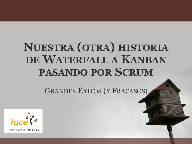 N UESTRA  ( OTRA )  HISTORIA   DE  W ATERFALL   A  K ANBAN   PASANDO   POR  S CRUM G RANDES  É XITOS  ( Y  F RACASOS)