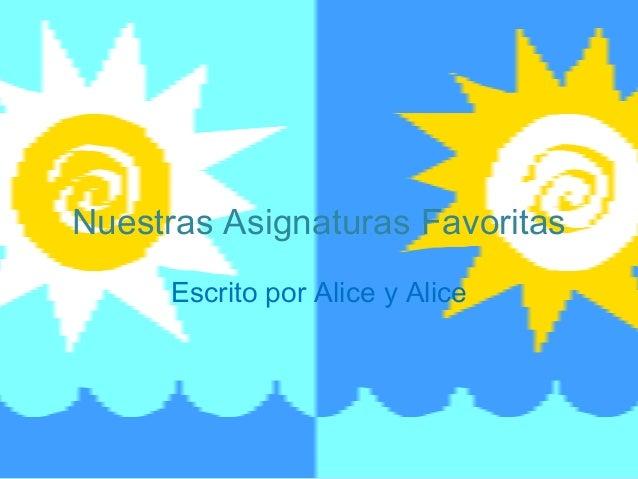 Nuestras Asignaturas Favoritas Escrito por Alice y Alice